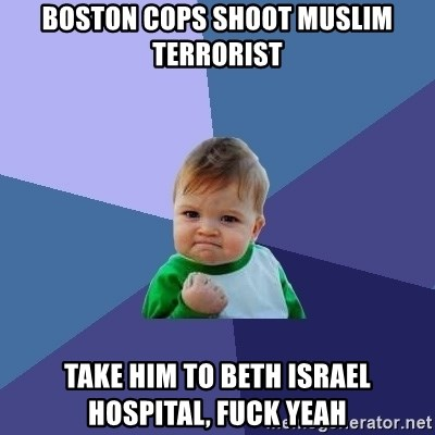 Success Kid - Boston cops shoot muslim terrorist take him to beth israel hospital, fuck yeah