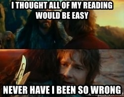 Never Have I Been So Wrong - I thought all of my reading would be easy Never have i been so wrong