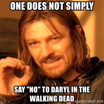 """One Does Not Simply - One does not simply Say """"no"""" to darYl in the walking dead"""