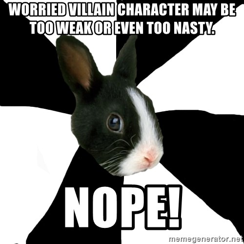 Roleplaying Rabbit - Worried villain character may be too weak or even too nasty. NOPE!