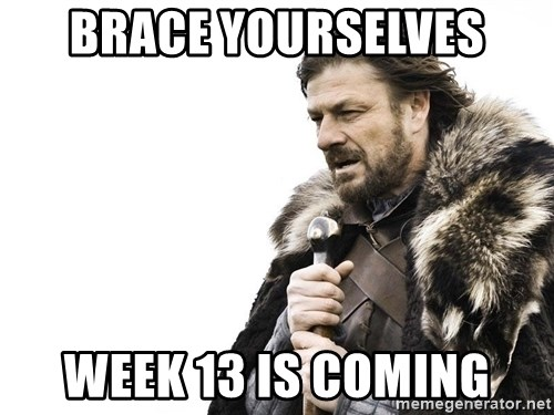 Winter is Coming - Brace Yourselves week 13 is coming