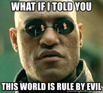 What if I told you / Matrix Morpheus - what if i told you this world is rule by evil