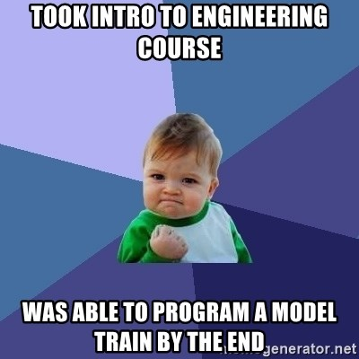 Success Kid - Took intro to engineering course was able to program a model train by the end