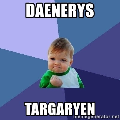 Success Kid - Daenerys Targaryen