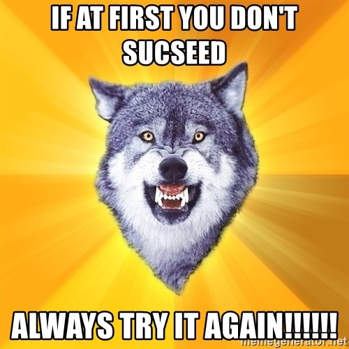 Courage Wolf - if at first you don't sucseed always try it again!!!!!!