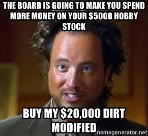 Ancient Aliens - The board is going to make you spend more money on your $5000 hobby stock buy my $20,000 dirt modified