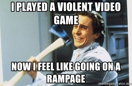 Patrick Bateman With Axe - I played a violent video game now i feel like going on a rampage