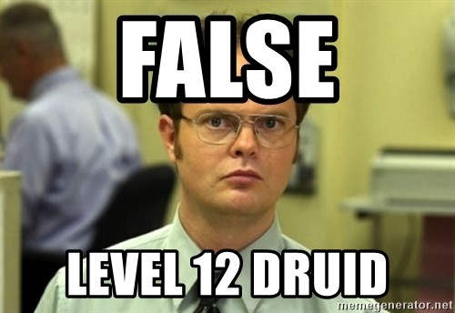 Dwight Meme - False Level 12 druid