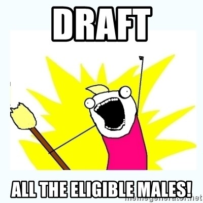 All the things - draft all the eligible males!