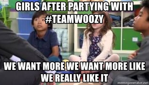 We want more we want more - Girls after partying with #Teamwoozy We Want More We want more like we really like it