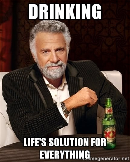 The Most Interesting Man In The World - Drinking life's solution for everything