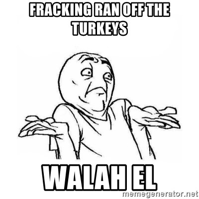 Wala talaga eh - Fracking ran off the turkeys walah el