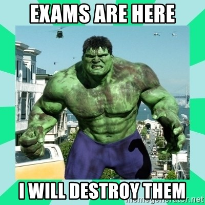 THe Incredible hulk - exams are here i will destroy them