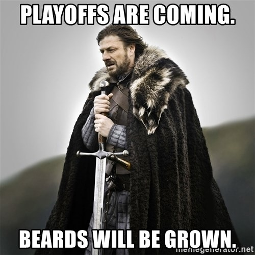 Game of Thrones - PLAYOFFS ARE COMING. BEARDS WILL BE GROWN.