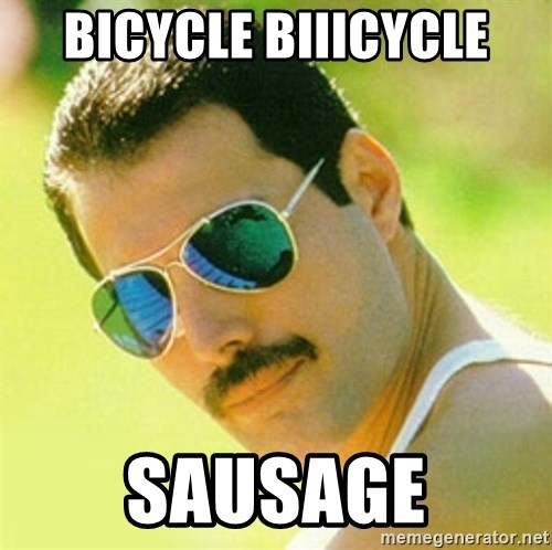 typical Queen Fan - Bicycle biiicycle Sausage