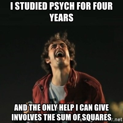 Que pena tu vida meme - I studied psych for four years and the only help I can give involves the sum of squares