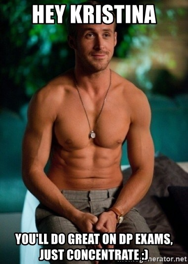 Shirtless Ryan Gosling - Hey krisTina You'll do great on dP exams, just concentrate :)