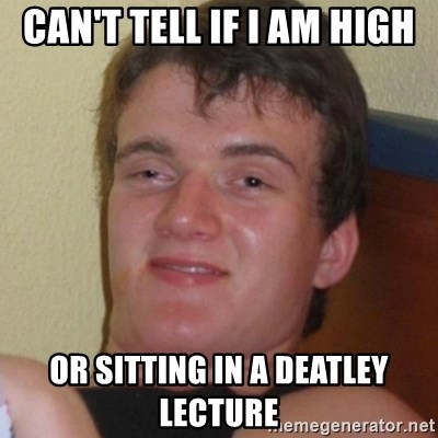 Really highguy - Can't tell if i am high or sitting in a deatley lecture