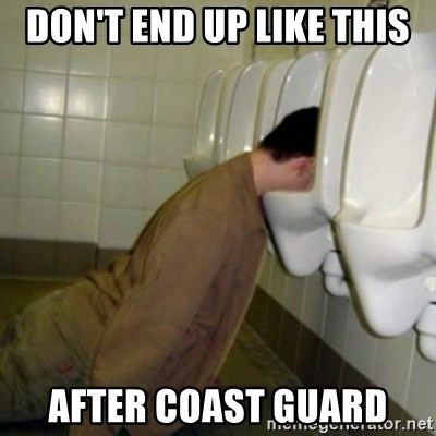 drunk meme - dON'T end up like this after coast guard