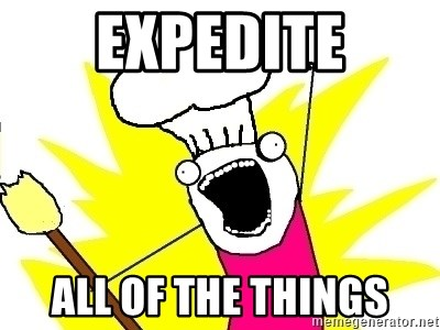 BAKE ALL OF THE THINGS! - expedite all of the things