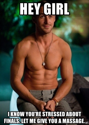 Shirtless Ryan Gosling - Hey girl I know you're stressed about finals. Let me give you a massage.