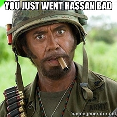 You went full retard man, never go full retard - you just went hassan bad