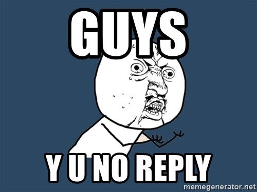 Y U No - GUys Y u no reply