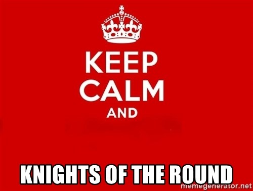 Keep Calm 2 -  Knights of the round
