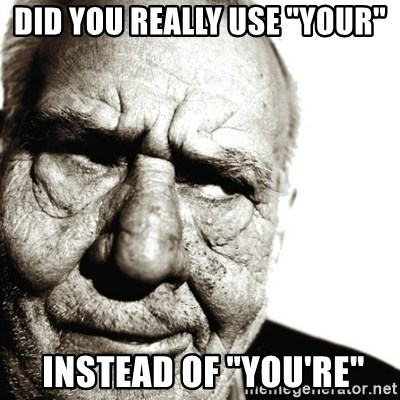 """Back In My Day - did you really use """"your""""  instead of """"you're"""""""