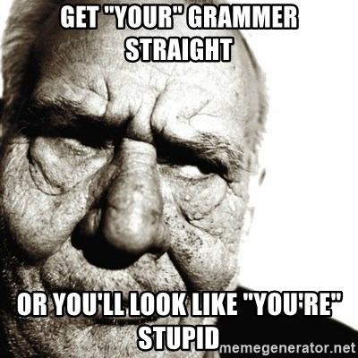 """Back In My Day - get """"your"""" grammer straight or you'll look like """"you're"""" stupid"""