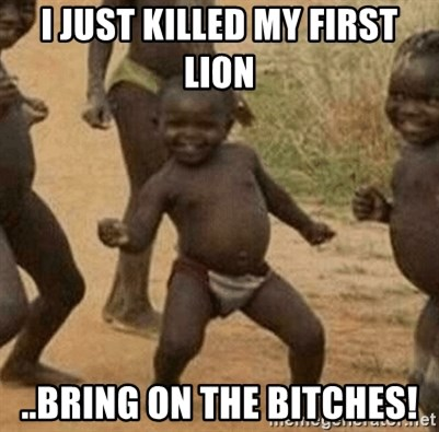 Success African Kid - i just killed my first lion ..bring on the bitches!