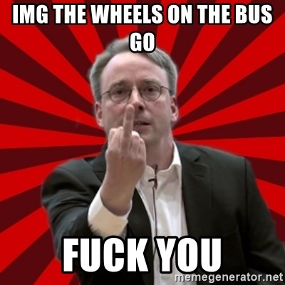 Angry Linus - img the wheels on the bus go fuck you