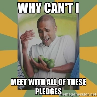 Why can't I hold all these limes - Why can't I Meet with all of these pledges