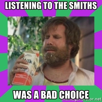 ron burgundy milk  - listening to the smiths was a bad choice