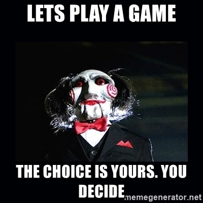 saw jigsaw meme - Lets play a game the choice is yours. You decide