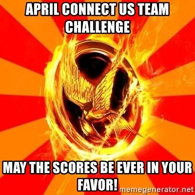Typical fan of the hunger games - aPRIL CONNECT US TEAM CHALLENGE MAY THE SCORES BE EVER IN YOUR FAVOR!