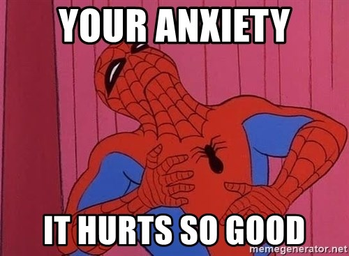 Spidermantripping - your anxiety it hurts so good