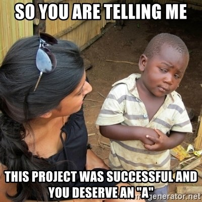 "skeptical black kid - so you are telling me this project was successful and you deserve an ""a"""