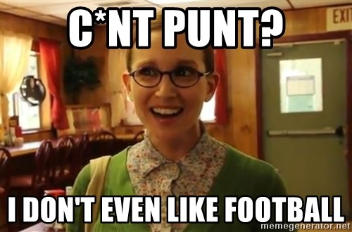 Sexually Oblivious Girl - C*nt punt? I don't even like football