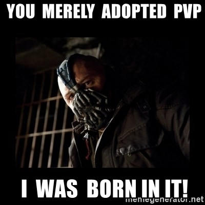Bane Meme -  You  merely  adopted  PvP  I  was  born in it!