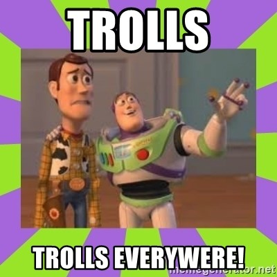 X, X Everywhere  - TROLLS TROLLS EVERYWERE!
