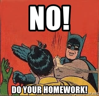batman slap robin - NO! Do your homework!