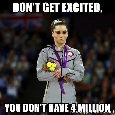 Unimpressed McKayla Maroney - Don't Get EXCITED, yOU DON'T HAVE 4 MILLION