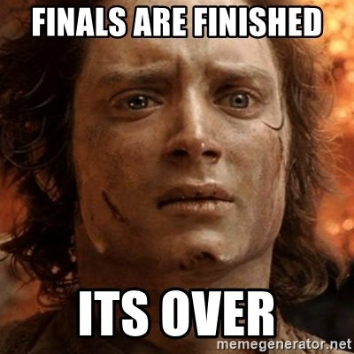 frodo it's over - Finals are finished  Its over