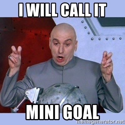 Dr Evil meme - I will call it mini goal
