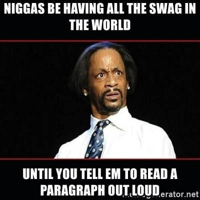 katt williams shocked - Niggas be having all the swag in the world Until you tell em to read a paragraph out loud