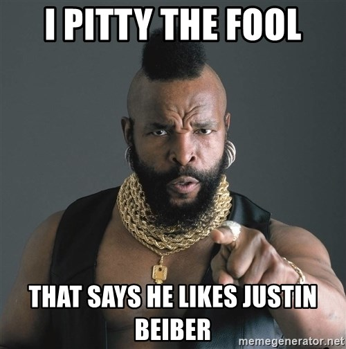 Mr T Fool - i pitty the fool that says he likes justin Beiber