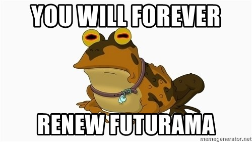 hypnotoad - You Will forever renew futurama