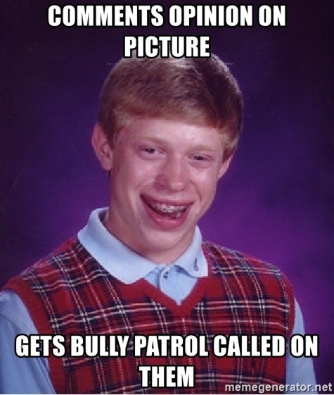 Bad Luck Brian - COMMENTS OPINION ON PICTURE GETS BULLY PATROL CALLED ON THEM
