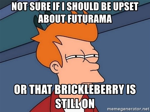 Futurama Fry - Not sure if I should be upset about futurama or that brickleberry is still on